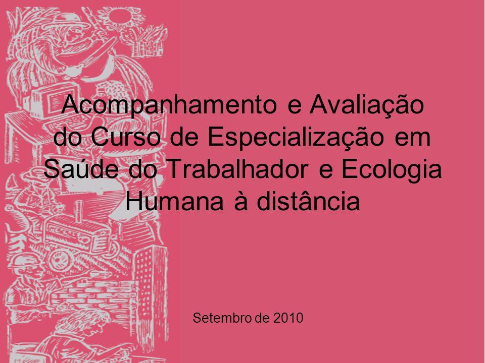 Acompanhamento e Avaliação do Curso de Especialização em Saúde do Trabalhador e Ecologia Humana à distância Setembro de 2010