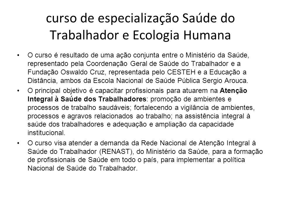 curso de especialização Saúde do Trabalhador e Ecologia Humana O curso é resultado de uma ação conjunta entre o Ministério da Saúde, representado pela