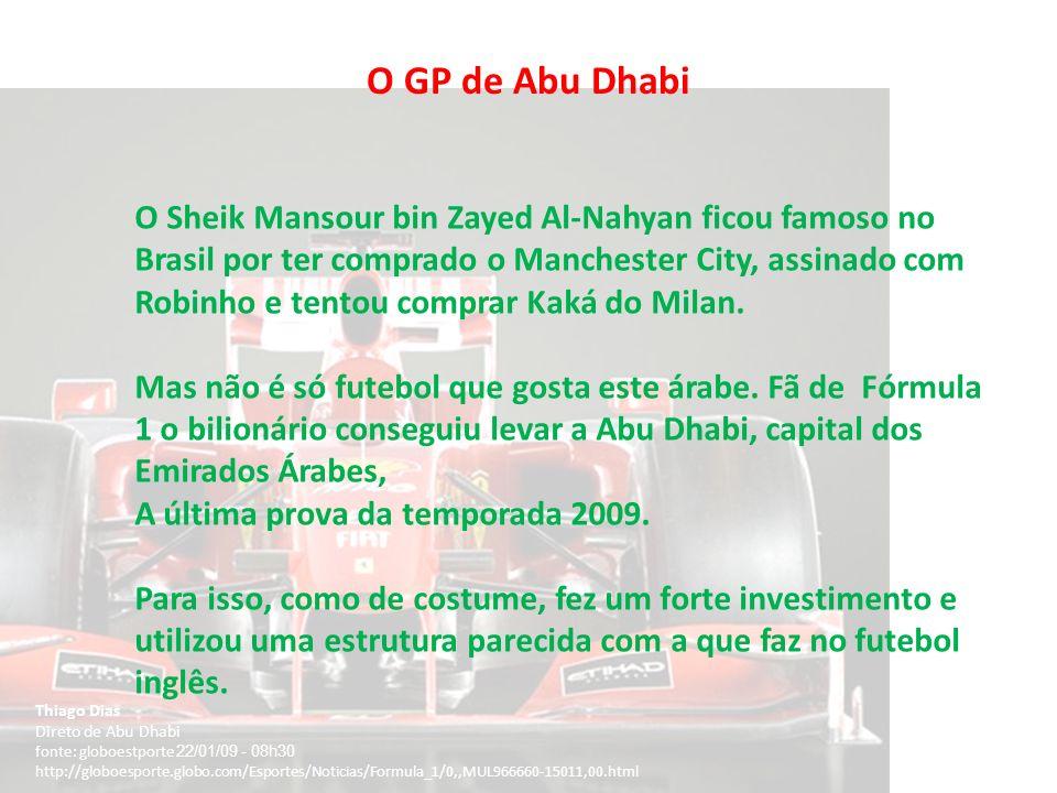 O GP de Abu Dhabi Thiago Dias Direto de Abu Dhabi fonte: globoestporte 22/01/09 - 08h30 http://globoesporte.globo.com/Esportes/Noticias/Formula_1/0,,M