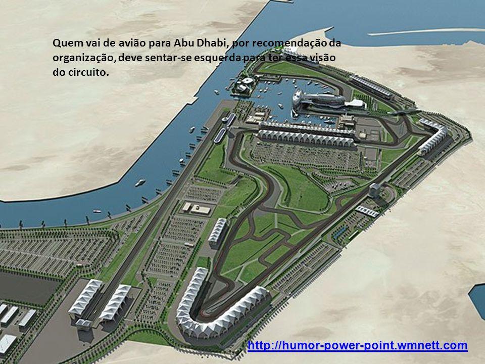 Quem vai de avião para Abu Dhabi, por recomendação da organização, deve sentar-se esquerda para ter essa visão do circuito. http://humor-power-point.w