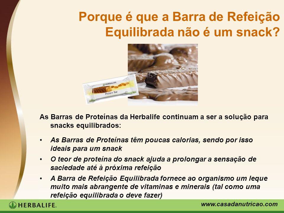 www.casadanutricao.com Porque é que a Barra de Refeição Equilibrada não é um snack? As Barras de Proteínas da Herbalife continuam a ser a solução para