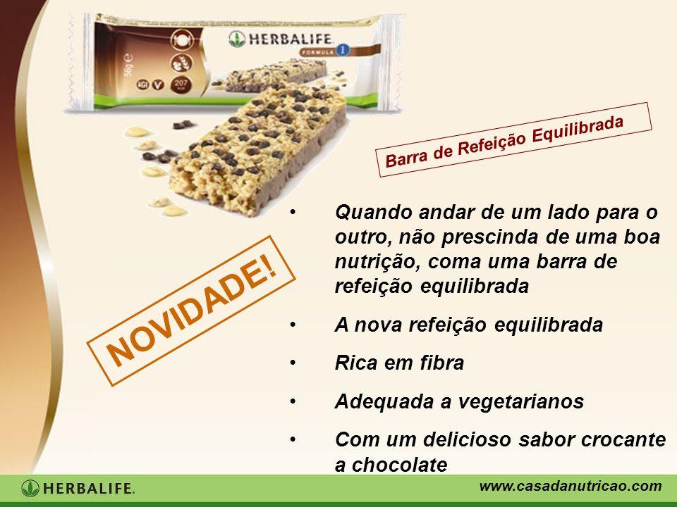 www.casadanutricao.com Quando andar de um lado para o outro, não prescinda de uma boa nutrição, coma uma barra de refeição equilibrada A nova refeição
