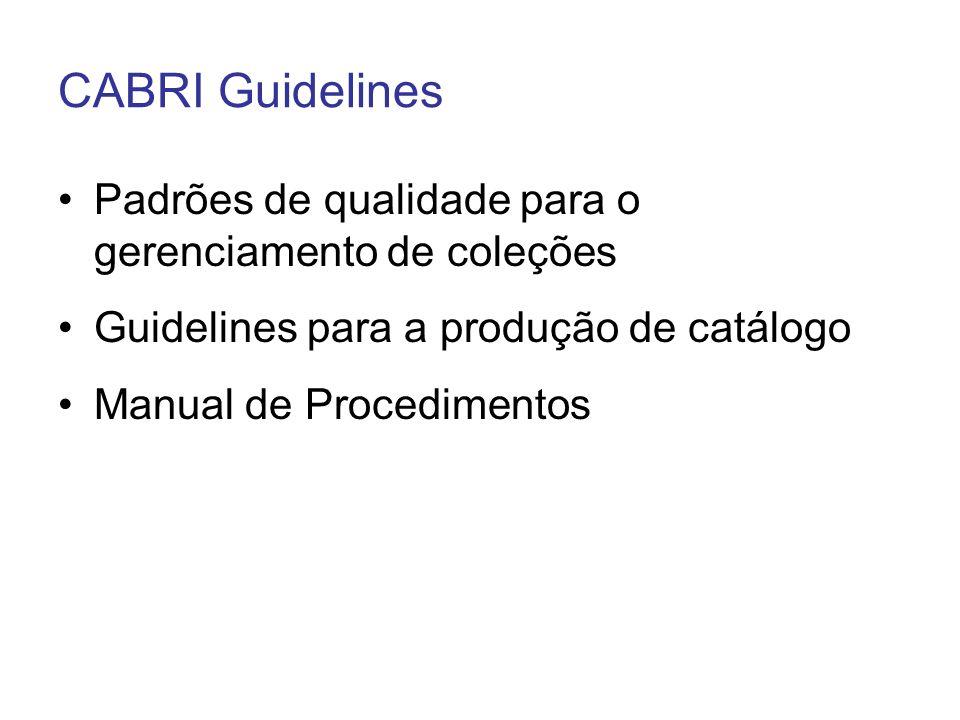 CABRI Guidelines Padrões de qualidade para o gerenciamento de coleções Guidelines para a produção de catálogo Manual de Procedimentos