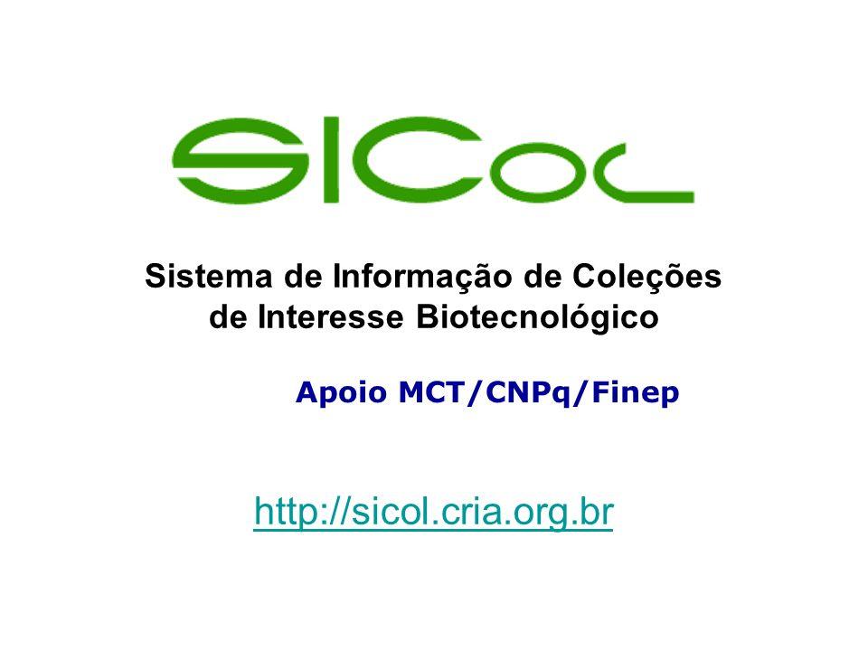 Sistema de Informação de Coleções de Interesse Biotecnológico http://sicol.cria.org.br Apoio MCT/CNPq/Finep