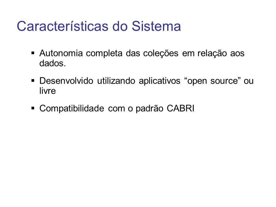 Características do Sistema Autonomia completa das coleções em relação aos dados. Desenvolvido utilizando aplicativos open source ou livre Compatibilid
