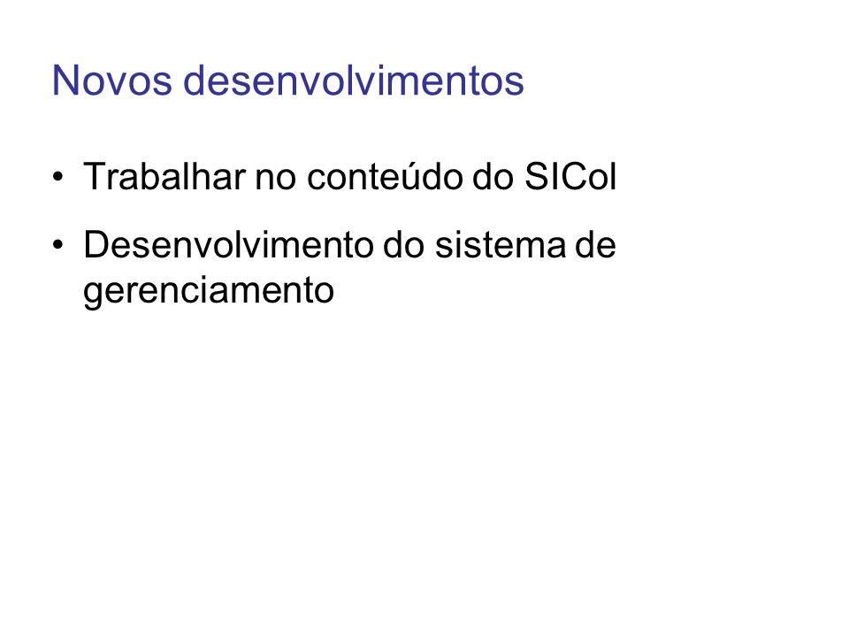 Novos desenvolvimentos Trabalhar no conteúdo do SICol Desenvolvimento do sistema de gerenciamento