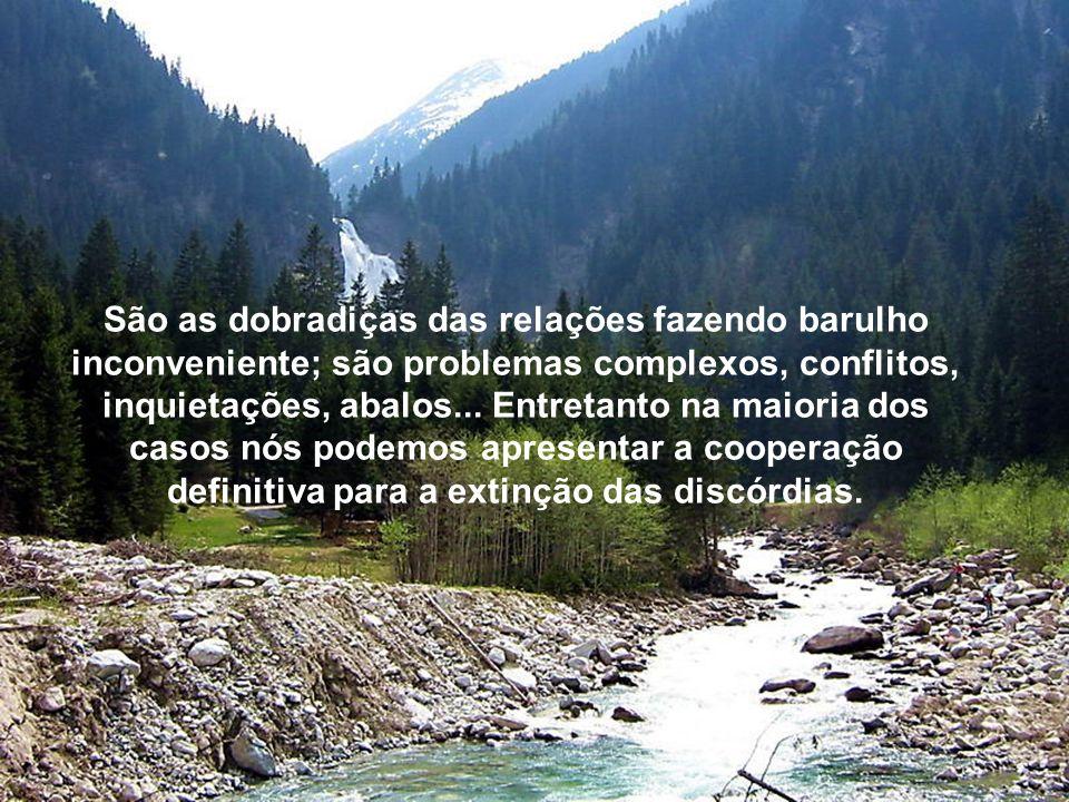 São as dobradiças das relações fazendo barulho inconveniente; são problemas complexos, conflitos, inquietações, abalos...