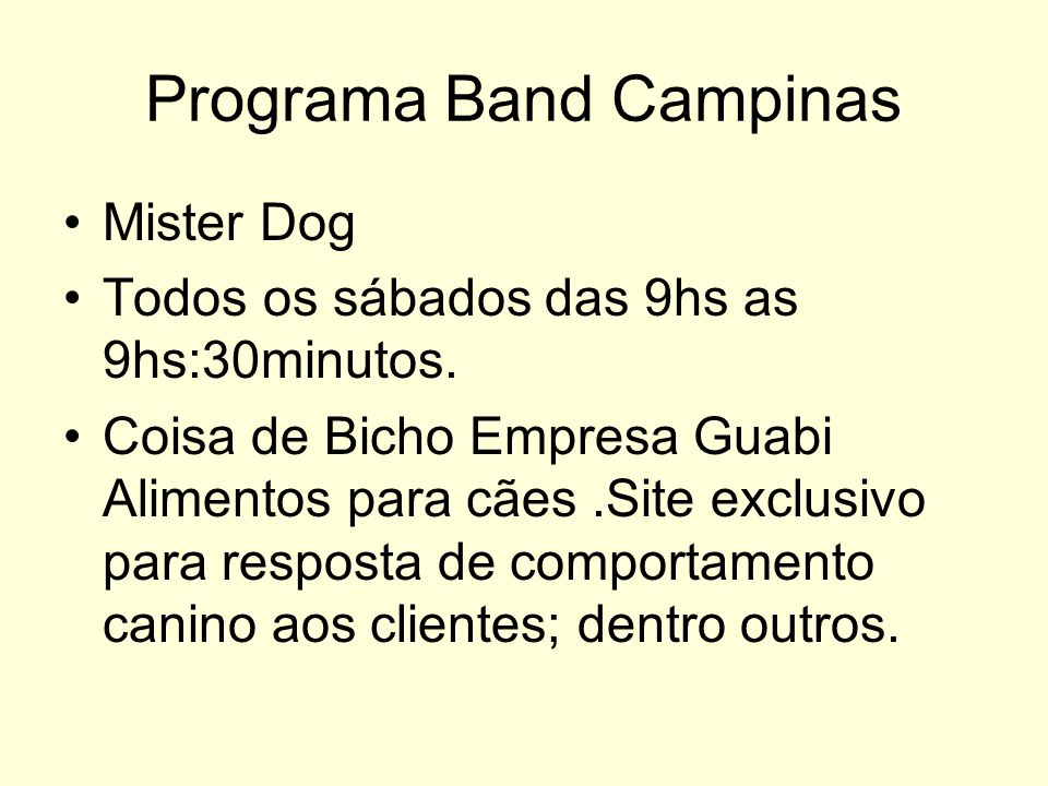 Programa Band Campinas Mister Dog Todos os sábados das 9hs as 9hs:30minutos. Coisa de Bicho Empresa Guabi Alimentos para cães.Site exclusivo para resp
