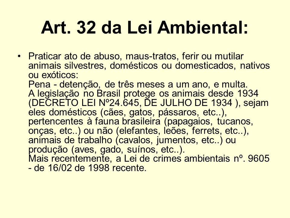 Art. 32 da Lei Ambiental: Praticar ato de abuso, maus-tratos, ferir ou mutilar animais silvestres, domésticos ou domesticados, nativos ou exóticos: Pe