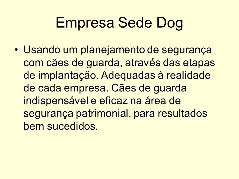 Empresa Sede Dog Usando um planejamento de segurança com cães de guarda, através das etapas de implantação. Adequadas à realidade de cada empresa. Cãe