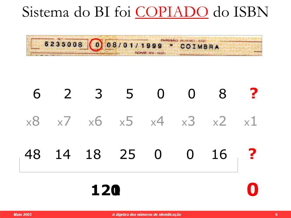 Maio 2003 A álgebra dos números de identificação 6 Sistema do BI foi COPIADO do ISBN a 10 a 9 a 8 a 7 a 6 a 5 a 4 a 3 a 2 a 1 n.