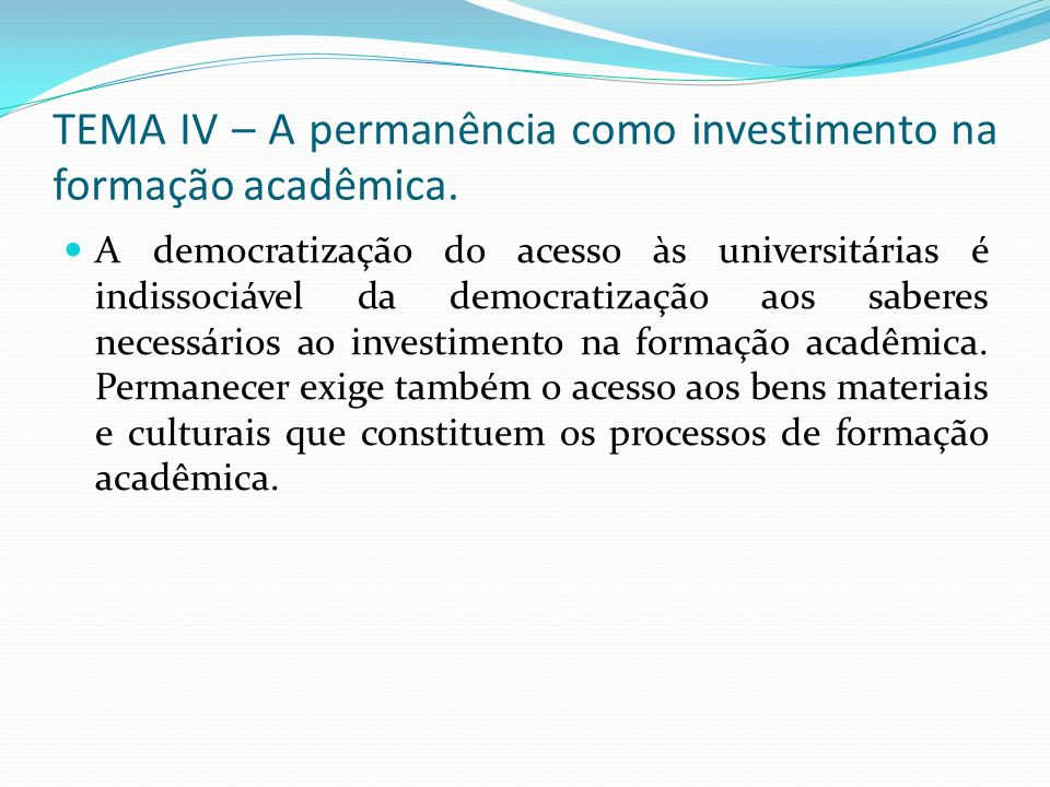 TEMA IV – A permanência como investimento na formação acadêmica.