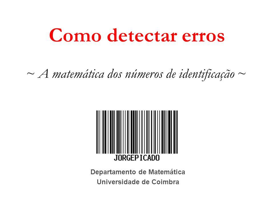 Departamento de Matemática Universidade de Coimbra Como detectar erros ~ A matemática dos números de identificação ~