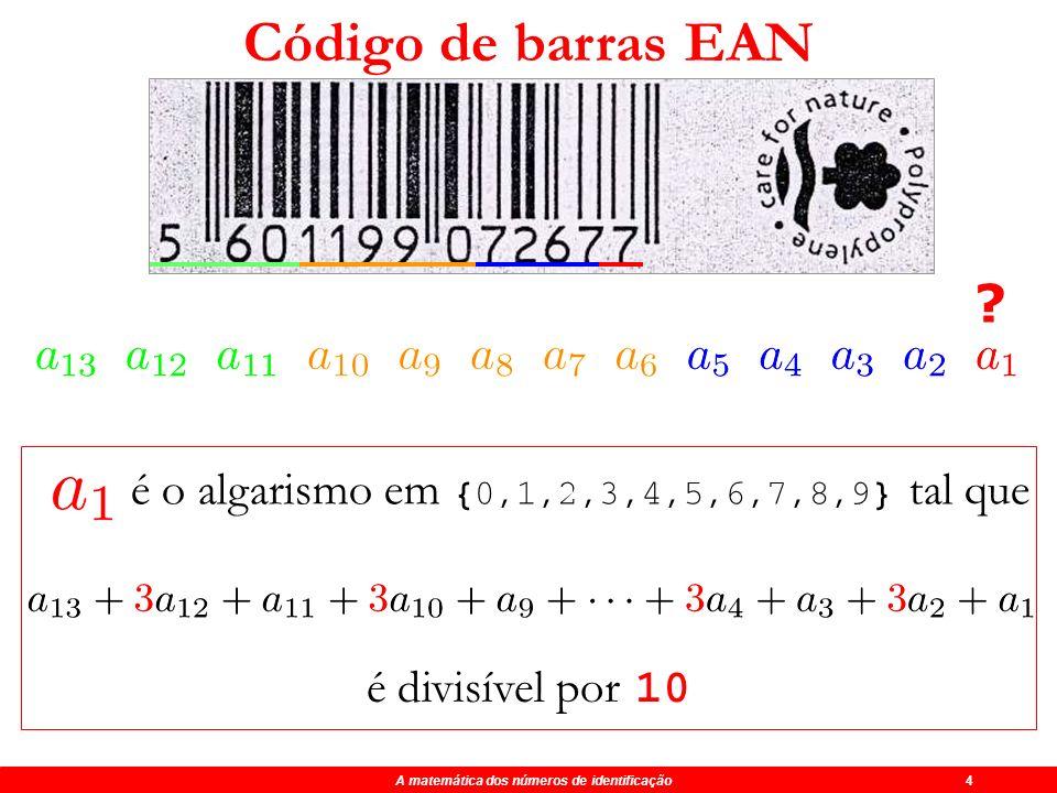 A matemática dos números de identificação 4 Identifica o fabricante Códigos de barras Identifica o produto Algarismo de Controle Identifica o país Eur