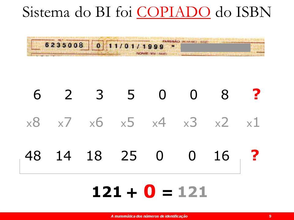 A matemática dos números de identificação 9 Sistema do BI foi COPIADO do ISBN n. º identificaçãoalg. controle X 10 x 9 x 8 x 7 x 6 x 5 x 4 x 3 x 2 x1x