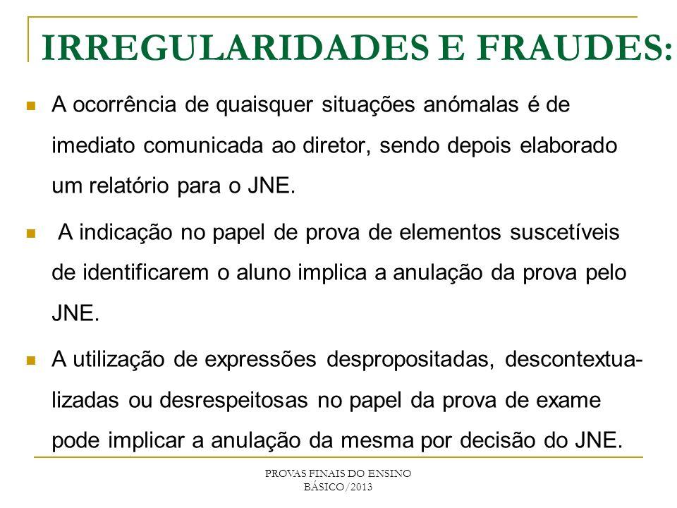 IRREGULARIDADES E FRAUDES: A ocorrência de quaisquer situações anómalas é de imediato comunicada ao diretor, sendo depois elaborado um relatório para o JNE.