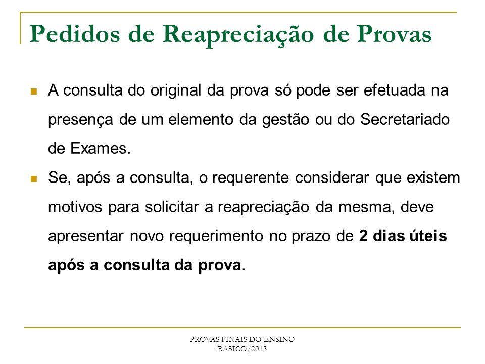 Pedidos de Reapreciação de Provas A consulta do original da prova só pode ser efetuada na presença de um elemento da gestão ou do Secretariado de Exames.