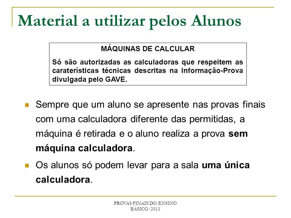 Material a utilizar pelos Alunos PROVAS FINAIS DO ENSINO BÁSICO/2013 Nas provas finais de 6º Ano e na prova final de Matemática de 9º Ano as respostas são dadas no próprio enunciado da prova.