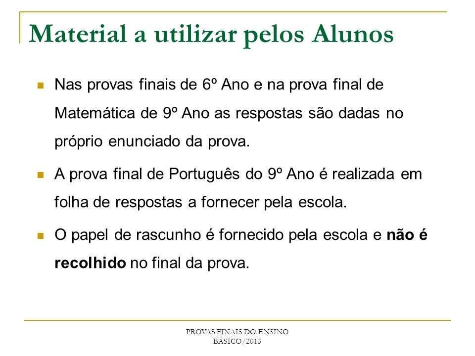 Material a utilizar pelos Alunos PROVAS FINAIS DO ENSINO BÁSICO/2013 Nas provas finais de 6º Ano e na prova final de Matemática de 9º Ano as respostas