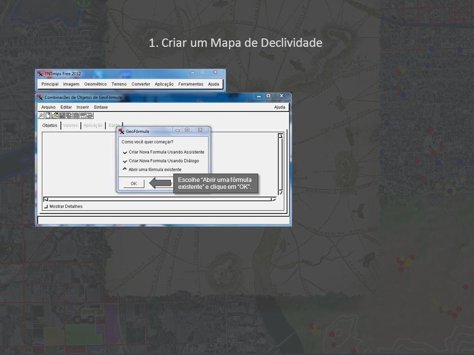 1. Criar um Mapa de Declividade Escolhe Abrir uma fórmula existente e clique em OK.
