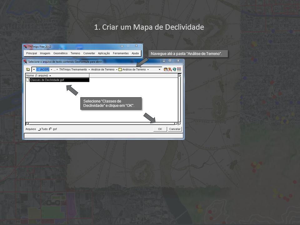 1. Criar um Mapa de Declividade Navegue até a pasta Análise de Terreno. Selecione Classes de Declividade e clique em OK.