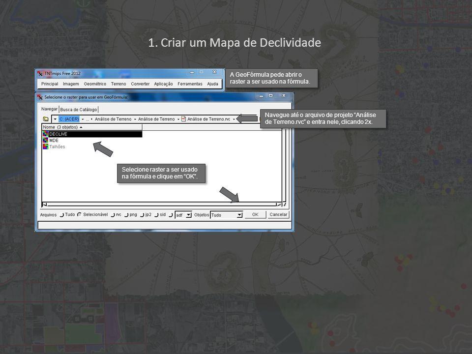 1. Criar um Mapa de Declividade Selecione raster a ser usado na fórmula e clique em OK.