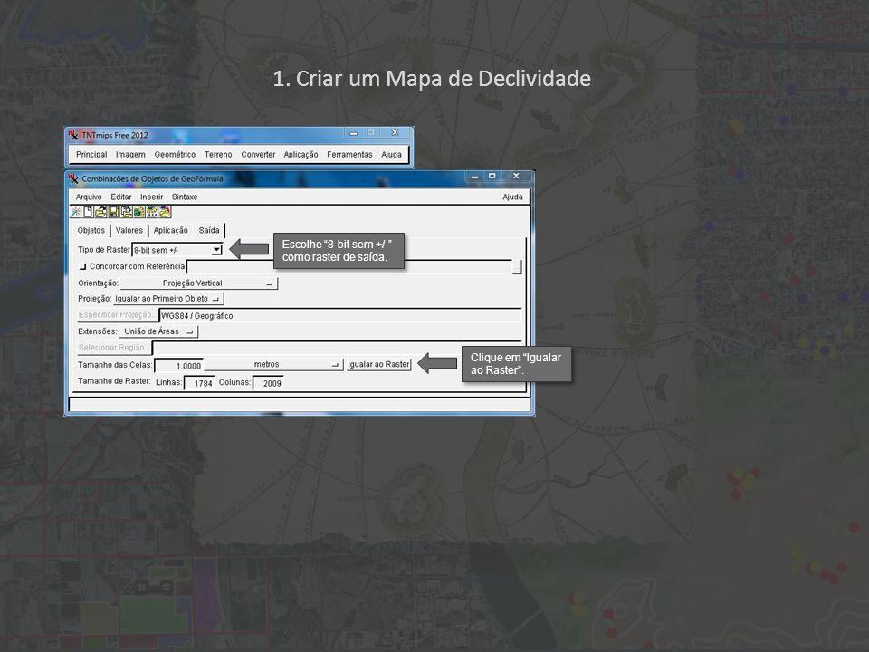 1. Criar um Mapa de Declividade Escolhe 8-bit sem +/- como raster de saída.