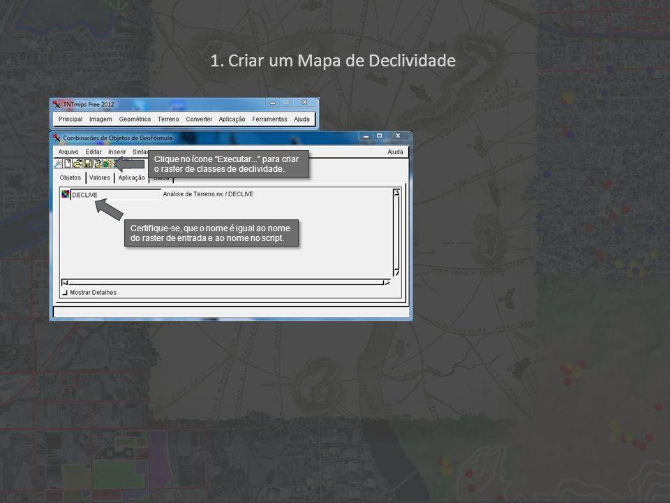 1. Criar um Mapa de Declividade Certifique-se, que o nome é igual ao nome do raster de entrada e ao nome no script. Clique no ícone Executar... para c