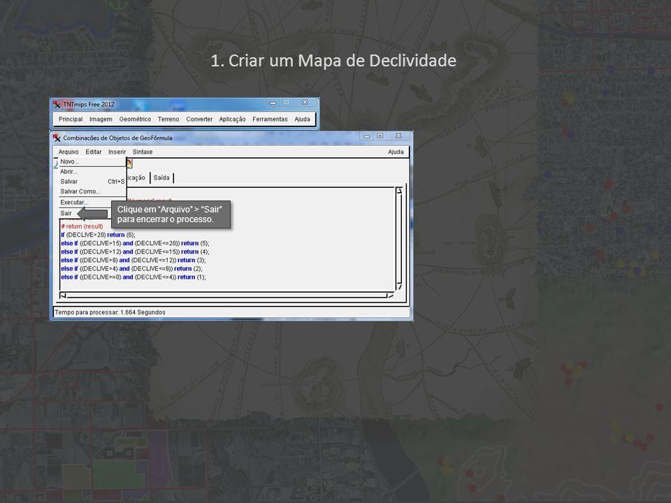 1. Criar um Mapa de Declividade Clique em Arquivo > Sair para encerrar o processo.