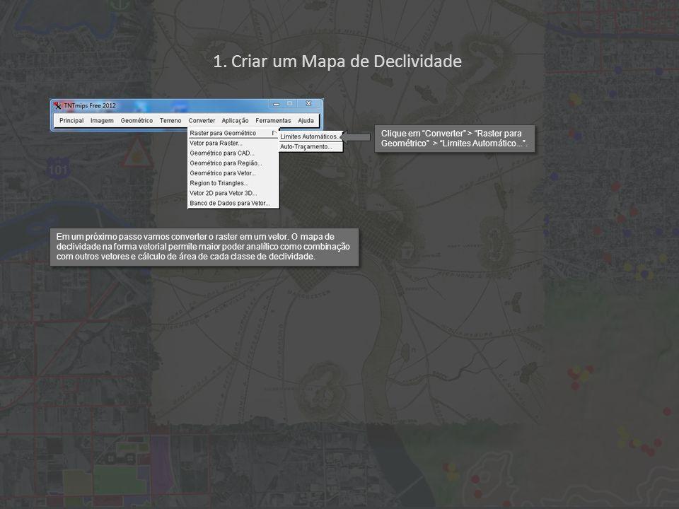 1. Criar um Mapa de Declividade Clique em Converter > Raster para Geométrico > Limites Automático.... Em um próximo passo vamos converter o raster em