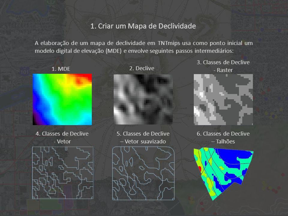 1. Criar um Mapa de Declividade A elaboração de um mapa de declividade em TNTmips usa como ponto inicial um modelo digital de elevação (MDE) e envolve