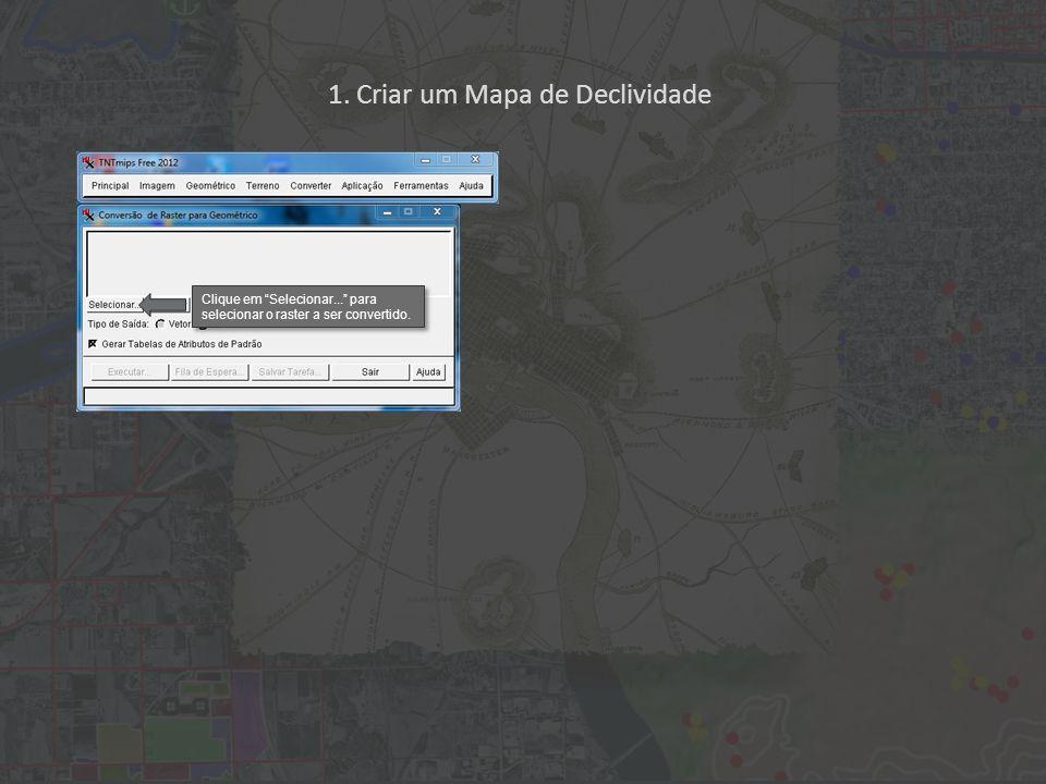 1. Criar um Mapa de Declividade Clique em Selecionar... para selecionar o raster a ser convertido.