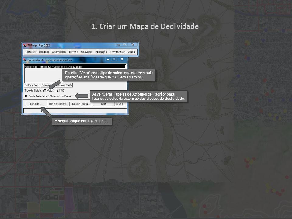 1. Criar um Mapa de Declividade Ative Gerar Tabelas de Atributos de Padrão para futuros cálculos da extensão das classes de declividade. A seguir, cli