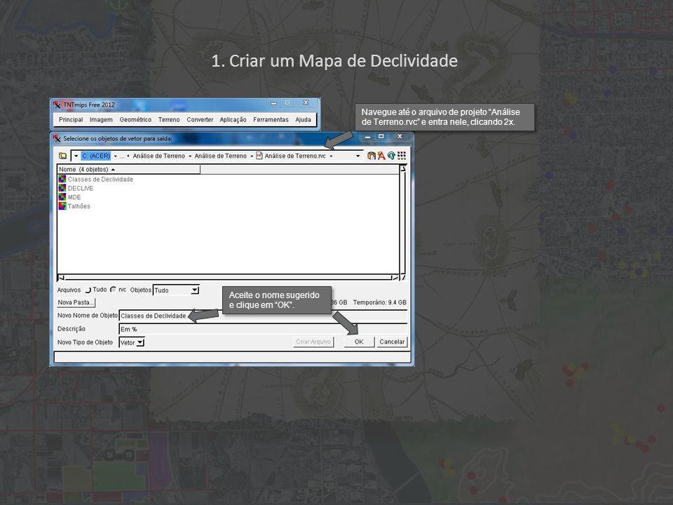 1. Criar um Mapa de Declividade Navegue até o arquivo de projeto Análise de Terreno.rvc e entra nele, clicando 2x. Aceite o nome sugerido e clique em