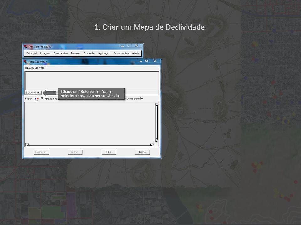 1. Criar um Mapa de Declividade Clique em Selecionar...para selecionar o vetor a ser suavizado.