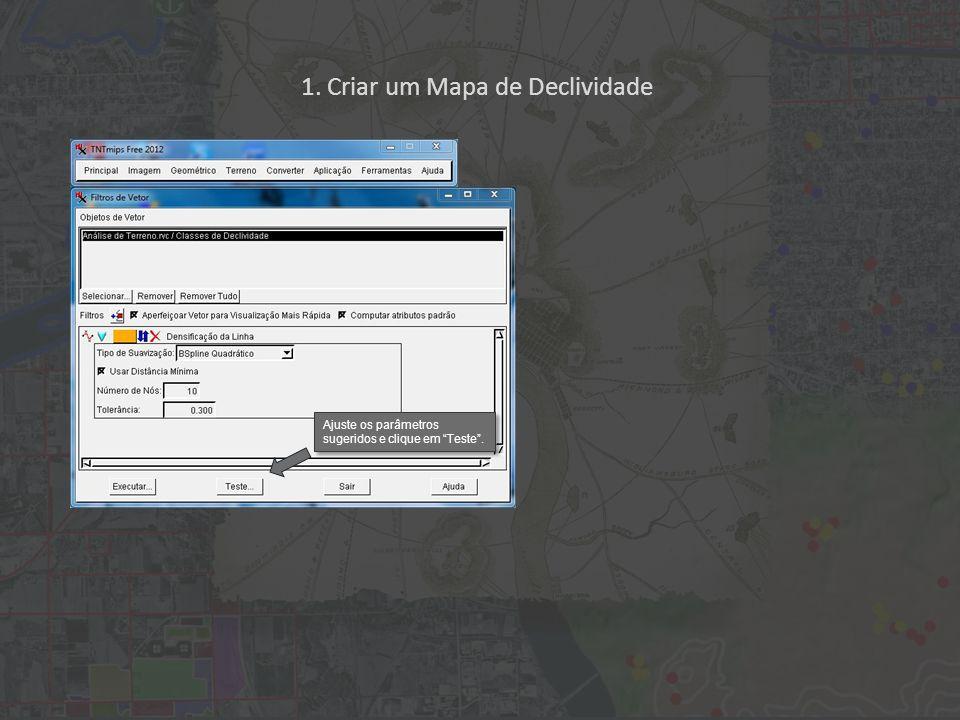 1. Criar um Mapa de Declividade Ajuste os parâmetros sugeridos e clique em Teste.