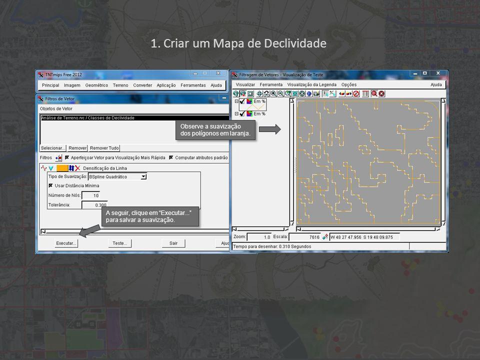 1. Criar um Mapa de Declividade Observe a suavização dos polígonos em laranja. A seguir, clique em Executar... para salvar a suavização.