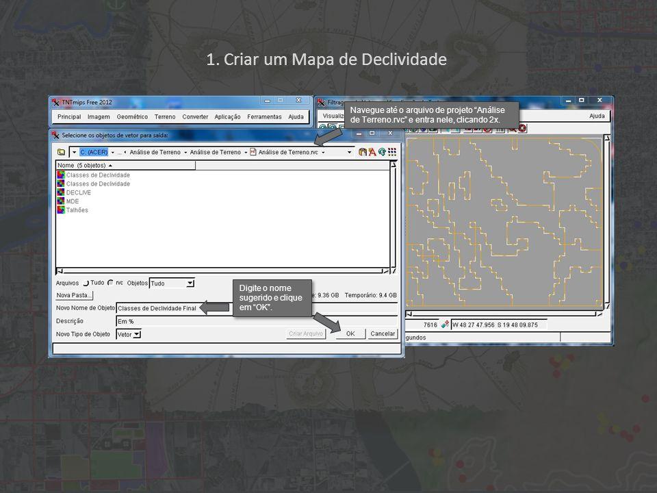 1. Criar um Mapa de Declividade Navegue até o arquivo de projeto Análise de Terreno.rvc e entra nele, clicando 2x. Digite o nome sugerido e clique em