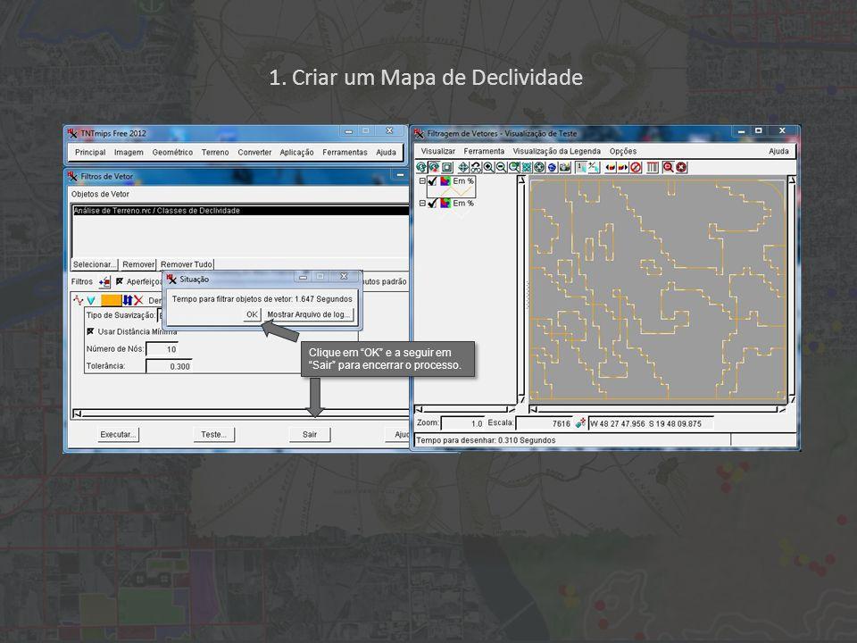 1. Criar um Mapa de Declividade Clique em OK e a seguir em Sair para encerrar o processo.