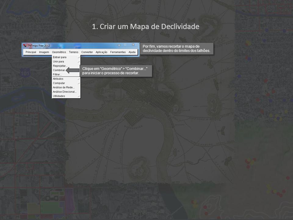 1. Criar um Mapa de Declividade Por fim, vamos recortar o mapa de declividade dentro do limites dos talhões. Clique em Geométrico > Combinar... para i