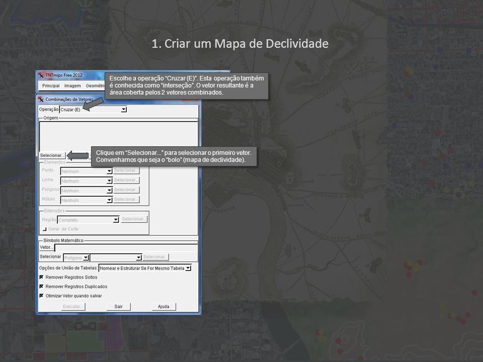1. Criar um Mapa de Declividade Escolhe a operação Cruzar (E). Esta operação também é conhecida como interseção. O vetor resultante é a área coberta p