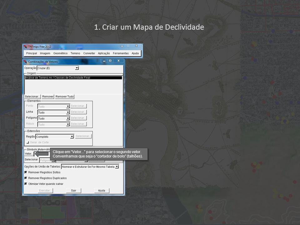 1. Criar um Mapa de Declividade Clique em Vetor...