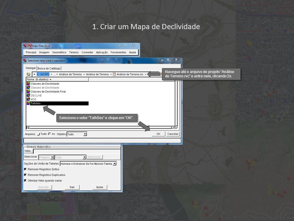 1. Criar um Mapa de Declividade Selecione o vetor Talhões e clique em OK. Navegue até o arquivo de projeto Análise de Terreno.rvc e entra nele, clican