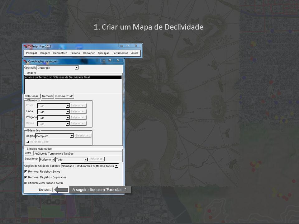 1. Criar um Mapa de Declividade A seguir, clique em Executar....