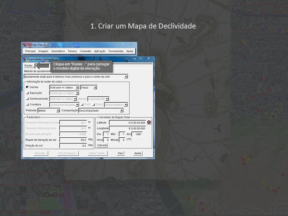 1. Criar um Mapa de Declividade Clique em Raster... para carregar o modelo digital de elevação.