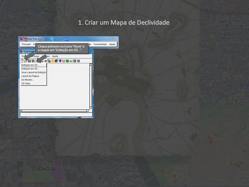 1. Criar um Mapa de Declividade Clique primeiro no ícone Novo e a seguir em Exibição em 2D....