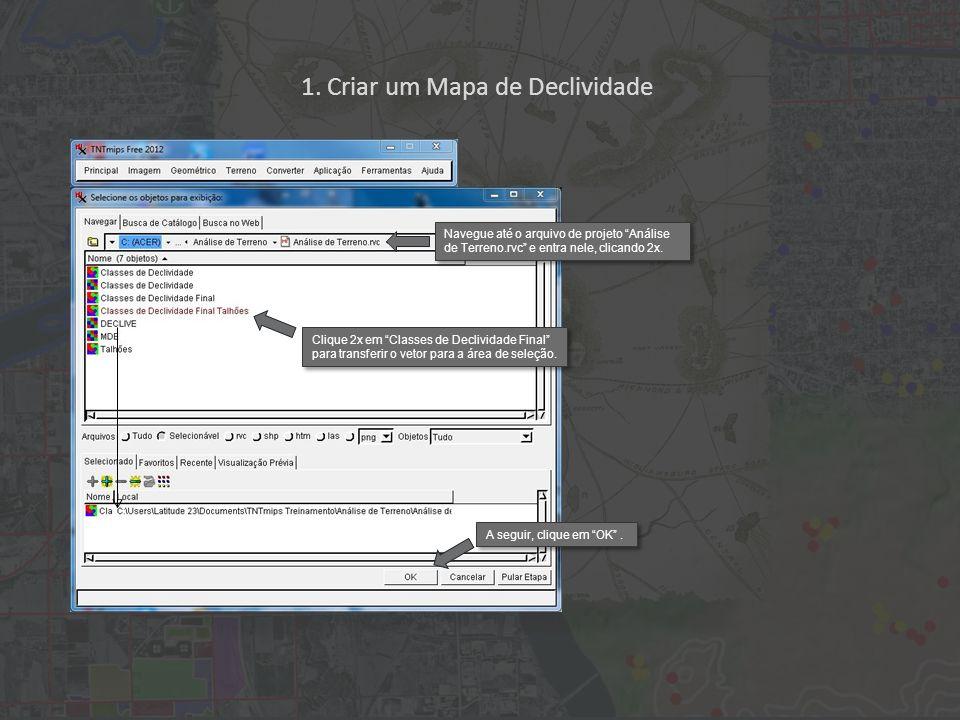 1. Criar um Mapa de Declividade Navegue até o arquivo de projeto Análise de Terreno.rvc e entra nele, clicando 2x. Clique 2x em Classes de Declividade