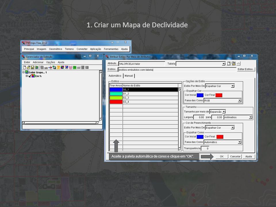 1. Criar um Mapa de Declividade Aceite a paleta automática de cores e clique em OK.
