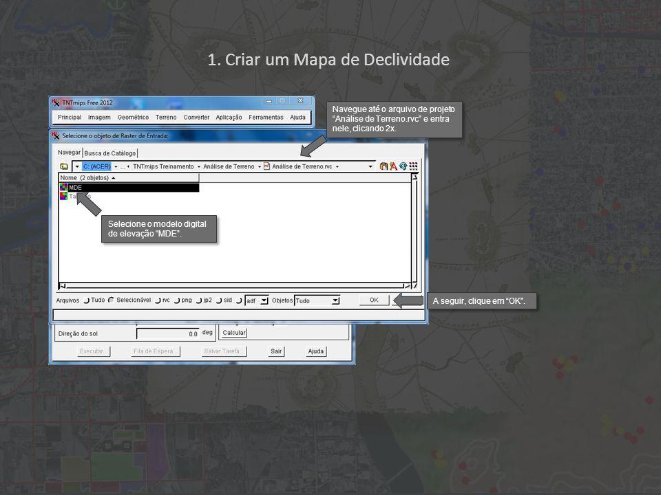 1. Criar um Mapa de Declividade Selecione o modelo digital de elevação MDE. A seguir, clique em OK. Navegue até o arquivo de projeto Análise de Terren