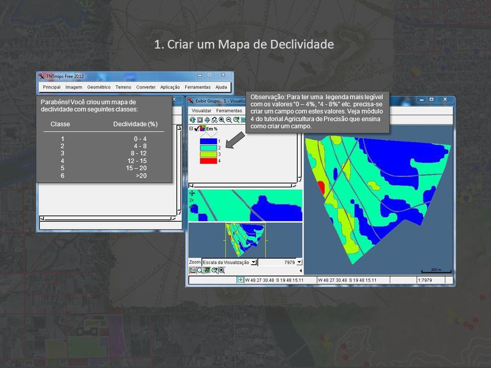 1. Criar um Mapa de Declividade Observação: Para ter uma legenda mais legível com os valores 0 – 4%, 4 - 8% etc. precisa-se criar um campo com estes v